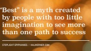 """Best"" is a myth created by people with too little imagination to see more than one path to success"