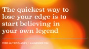 Stoplight Epiphanies: The quickest way to lose your edge is to start believing your own legend